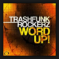 Trashfunk Rockerz  - Word Up!