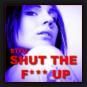 STFU - Shut The F**k Up