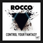 Rocco - Control Your Fantasy