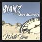 Blaikz feat. Get Scarlet - Waste Time