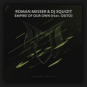 Roman Messer & DJ Xquizit feat. OSITO - Empire Of Our Own