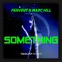 Fervent & Marc Hill - Something