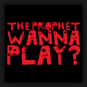 The Prophet - Wanna Play?