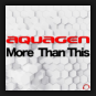 Aquagen - More Than This