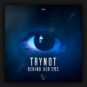 Trynot - Behind Her Eyes