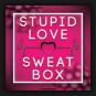 Sweat Box - Stupid Love