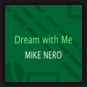 Mike Nero - Dream With Me